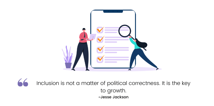 Inclusion is not a matter of political correctness. It is the key to growth.—Jesse Jackson